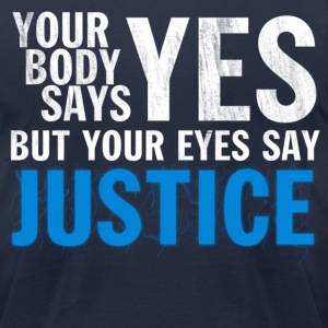 Your Body says YES... Design T-Shirts - Men's T-Shirt by American Apparel