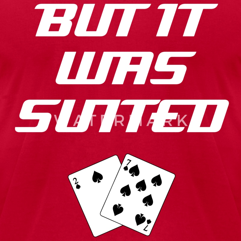 But It Was Suited: Top 10 Bad Beat Poker Excuses T-Shirts - Men's T-Shirt by American Apparel