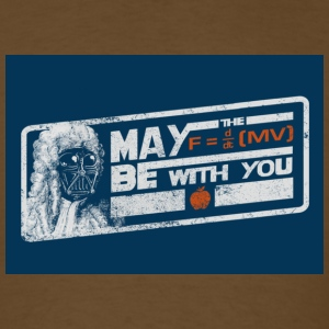 May The Force Be With You - Men's T-Shirt