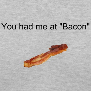 You had me at  Bacon -  Women's V-neck T-shirt - Women's V-Neck T-Shirt