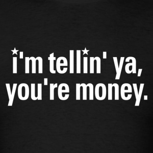 Swingers - I'm Tellin' Ya, You're Money - Men's T-Shirt