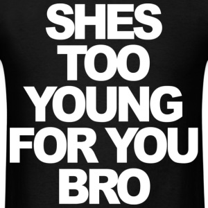 She's Too Young For You Bro Jersey Shore T-Shirts - stayflyclothing.com - Men's T-Shirt
