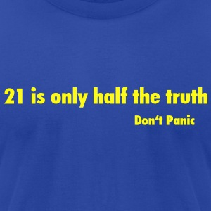 Don't Panic / 21 is only half the Truth T-Shirts - Men's T-Shirt by American Apparel