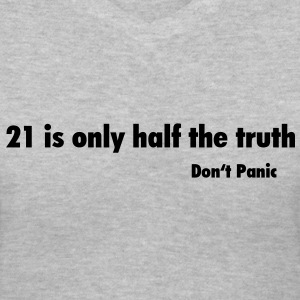 Don't Panic / 21 is only half the Truth Women's T-Shirts - Women's V-Neck T-Shirt