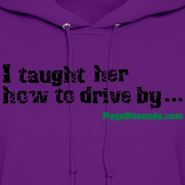 Ladies Hoodie I taught her to drive