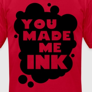You Made Me Ink Design T-Shirts - Men's T-Shirt by American Apparel