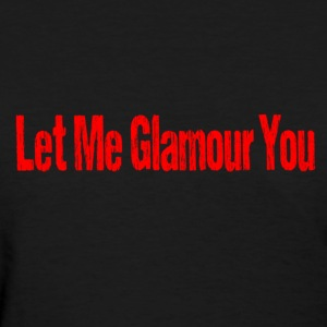 Let Me Glamour You - Women's T-Shirt