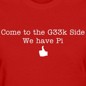 Come to the G33k Side. We Have Pi. - Women's T-Shirt