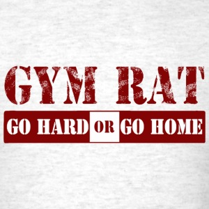 Mens Gym Rat - GO HARD OR GO HOME Shirt - Men's T-Shirt