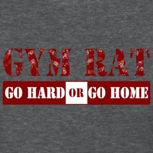 Womens Gym Rat - GO HARD OR GO HOME Shirt - Women's T-Shirt