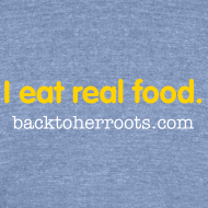 Design ~ I eat real food.