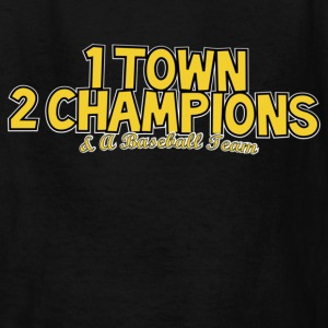 1 Town 2 Champions and A Baseball Team Kids' Shirts - Kids' T-Shirt