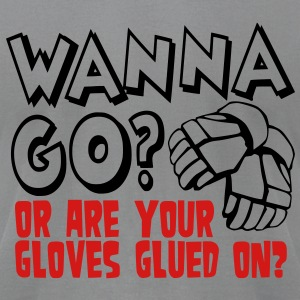 Wanna Go? Or Are Your Gloves Glued On? T-Shirts - Men's T-Shirt by American Apparel