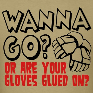 Wanna Go? Or Are Your Gloves Glued On? T-Shirts - Men's T-Shirt