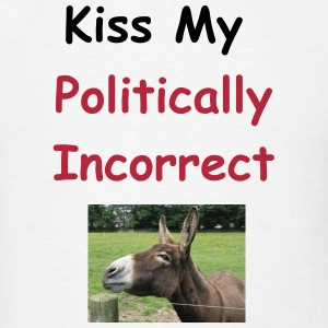Kiss My Politically Incorrect Ass - Men's T-Shirt