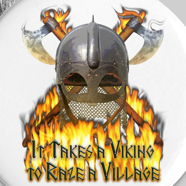 It Takes a Viking to Raze a Village Large Button