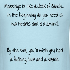 Marriage Is Like A Deck Of Cards - Men's T-Shirt