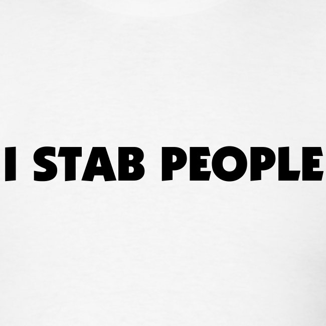 I Stab People (Black Text)