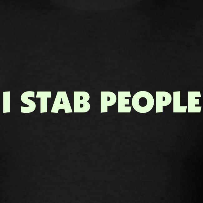 I Stab People (Glow in the Dark Text)