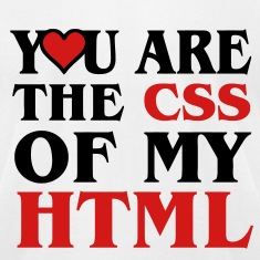 I love CSS / YOU ARE THE CSS OF MY HTML / HEART HEART T-Shirts