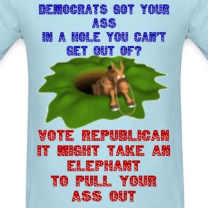 Democrats Got Your Ass Stuck In A Hole - Men's T-Shirt