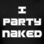 Design ~ I Party Naked Men's T-Shirt White Text