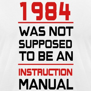 1984 was not supposed to be an istruction Manual T-Shirts - Men's T-Shirt by American Apparel