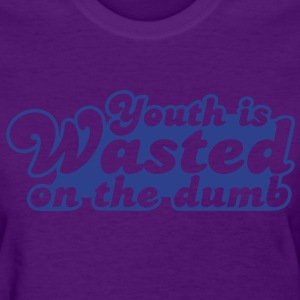 youth is wasted on the dumb Women's T-Shirts - Women's T-Shirt