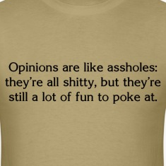 Opinions Are Like Assholes T-Shirts