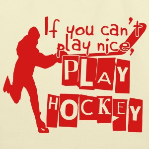 If You Can't Play Nice, Play Hockey Bags  - Eco-Friendly Cotton Tote