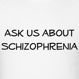 Ask Us About Schizophrenia T-Shirts - Men's T-Shirt