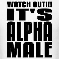 Watch Out It's Alpha Male T-Shirts