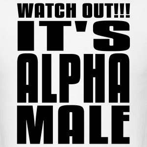 Watch Out It's Alpha Male T-Shirts - Men's T-Shirt
