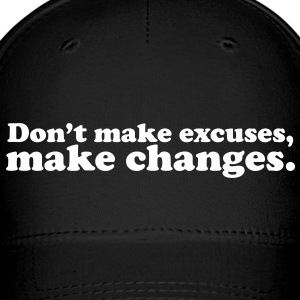 Don't make excuses, make changes Caps - Baseball Cap