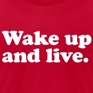 Wake up and live T-Shirts - Men's T-Shirt by American Apparel