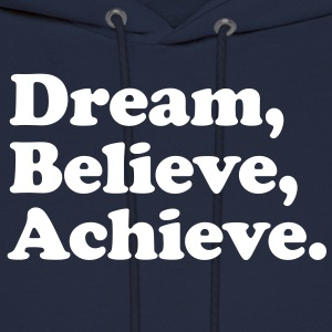 dream believe achieve Hoodies - Men's Hoodie