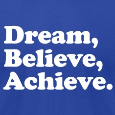 dream believe achieve T-Shirts