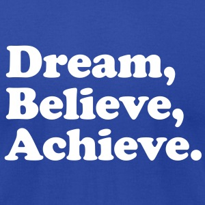 dream believe achieve T-Shirts - Men's T-Shirt by American Apparel