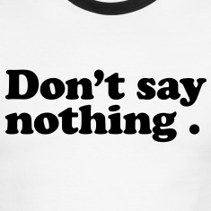 don't say nothing T-Shirts