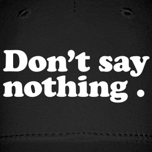 don't say nothing Caps - Baseball Cap