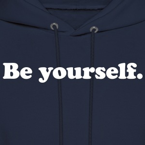 be yourself Hoodies - Men's Hoodie