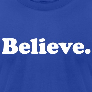believe T-Shirts - Men's T-Shirt by American Apparel