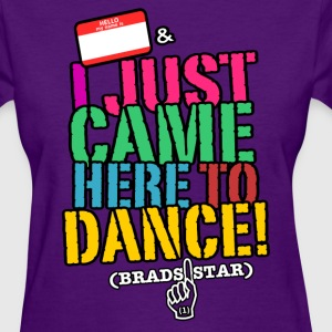 GIRLS I Just Came Here To Dance NameTag Tee - Women's T-Shirt