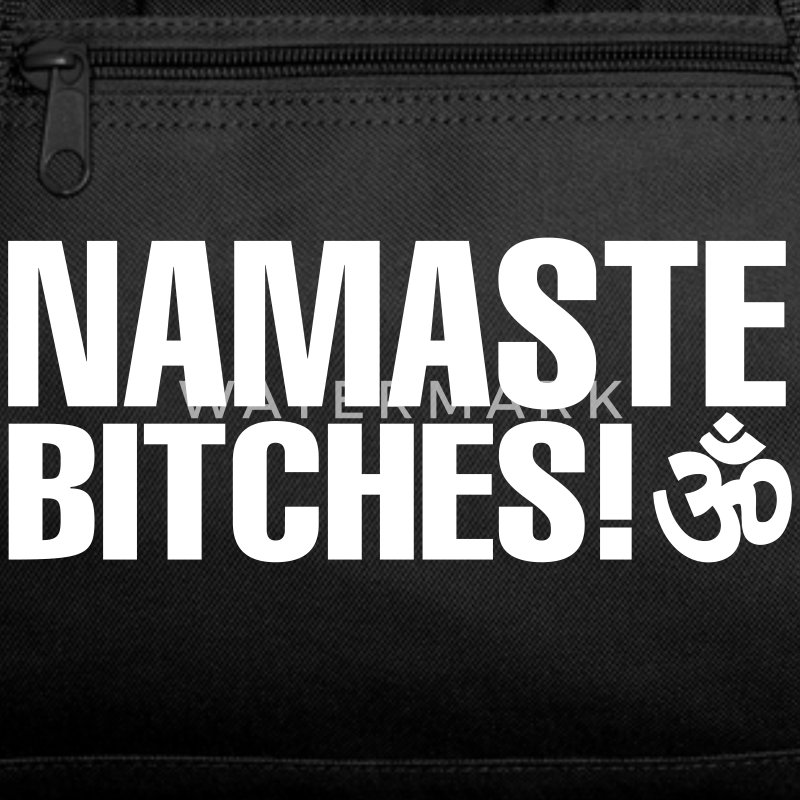 Namaste, Bitches! - Gym/Yoga Bag - Duffel Bag