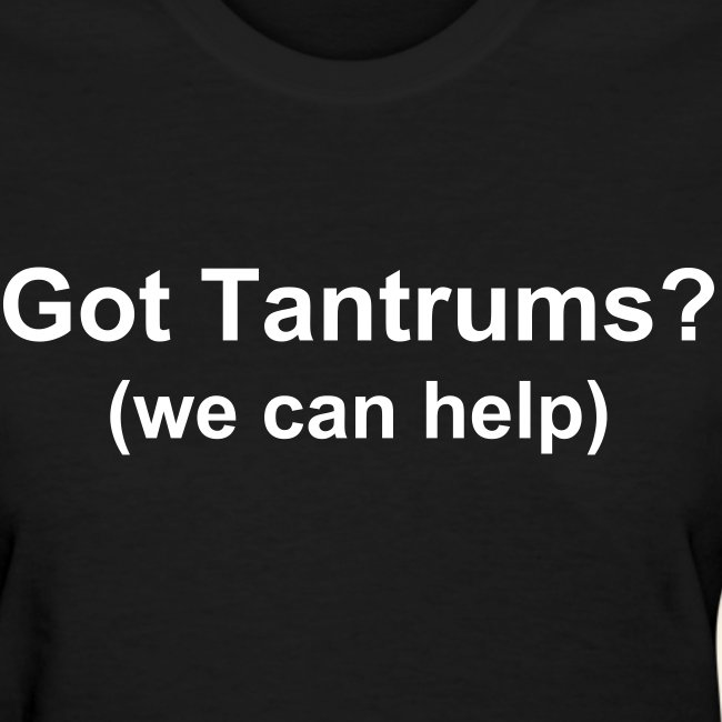 Got Tantrums? -Ladies