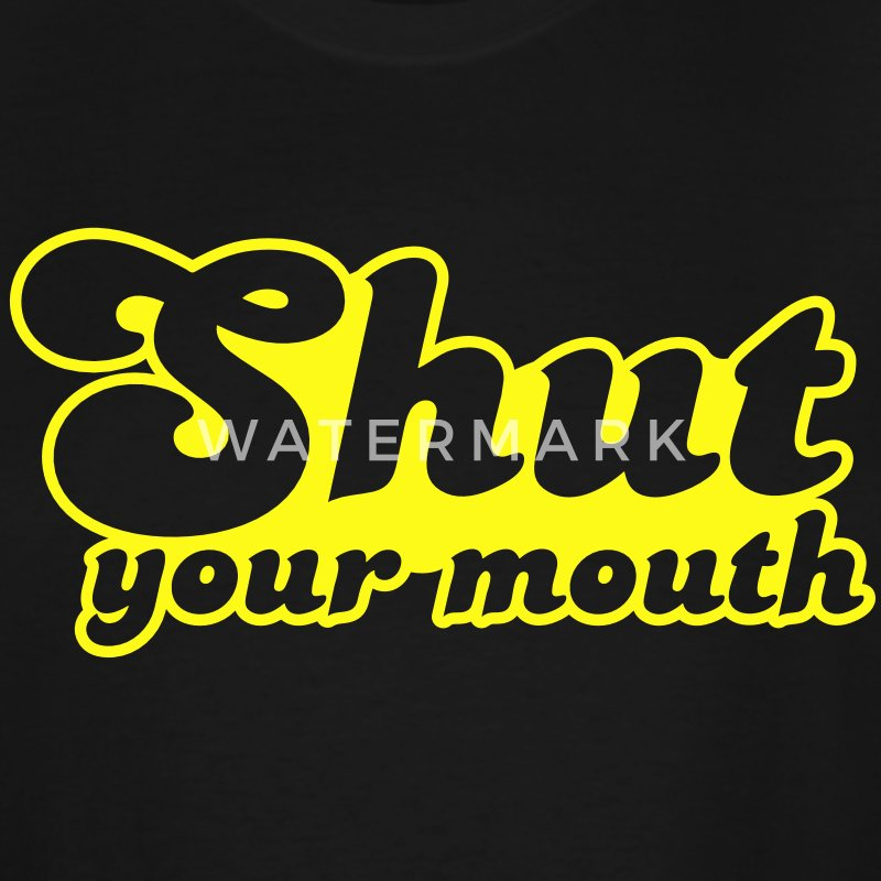 Shut your mouth T-Shirts - Men's Tall T-Shirt