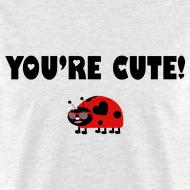 Design ~ You're Cute! (Gents)