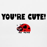 Design ~ You're Cute! (Ladies)