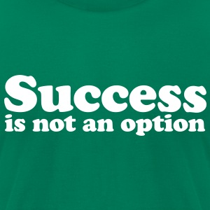 Success is not an option T-Shirts - Men's T-Shirt by American Apparel