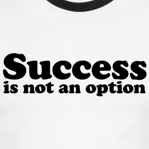 Success is not an option T-Shirts - Men's Ringer T-Shirt